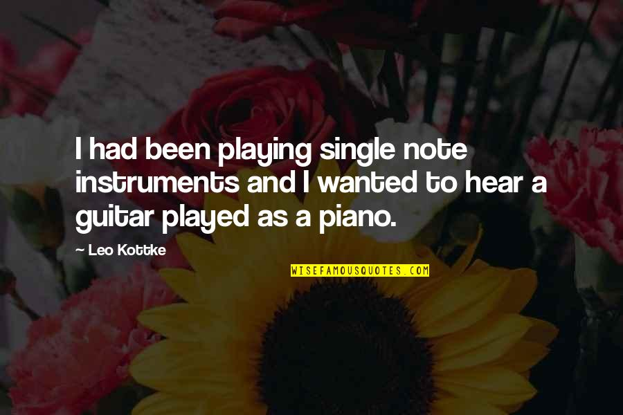 Piano Playing Quotes By Leo Kottke: I had been playing single note instruments and