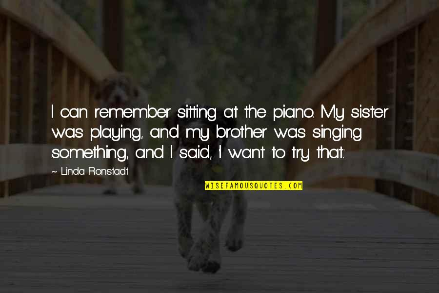 Piano Playing Quotes By Linda Ronstadt: I can remember sitting at the piano. My