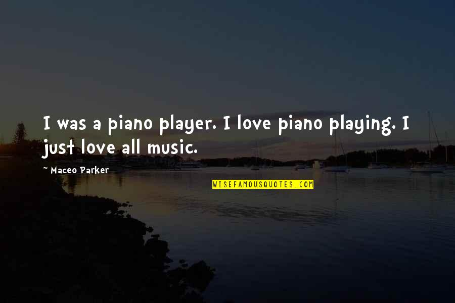 Piano Playing Quotes By Maceo Parker: I was a piano player. I love piano