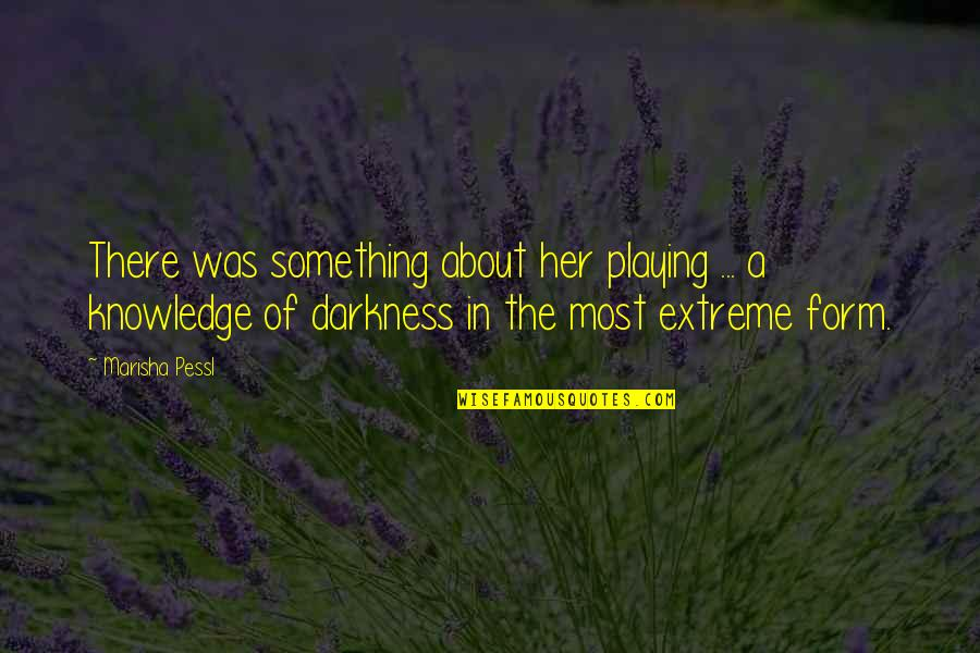 Piano Playing Quotes By Marisha Pessl: There was something about her playing ... a