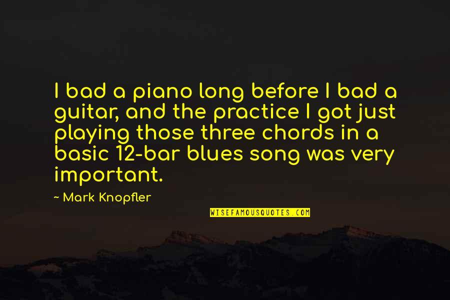 Piano Playing Quotes By Mark Knopfler: I bad a piano long before I bad