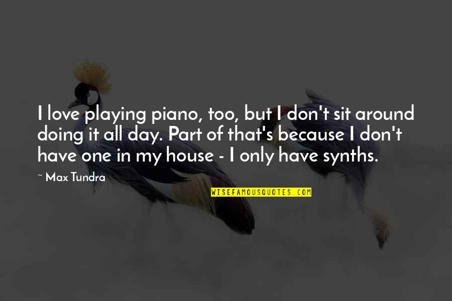 Piano Playing Quotes By Max Tundra: I love playing piano, too, but I don't