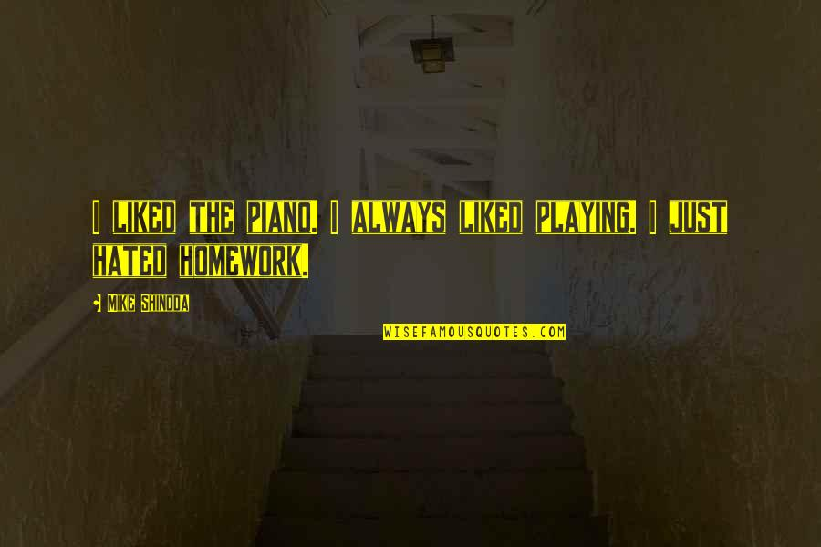 Piano Playing Quotes By Mike Shinoda: I liked the piano. I always liked playing.