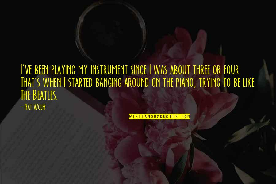 Piano Playing Quotes By Nat Wolff: I've been playing my instrument since I was