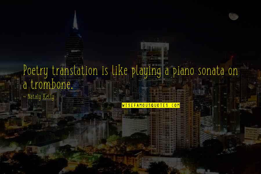 Piano Playing Quotes By Nataly Kelly: Poetry translation is like playing a piano sonata