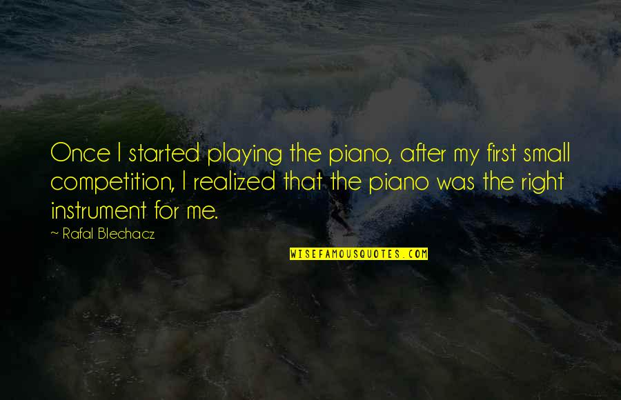 Piano Playing Quotes By Rafal Blechacz: Once I started playing the piano, after my