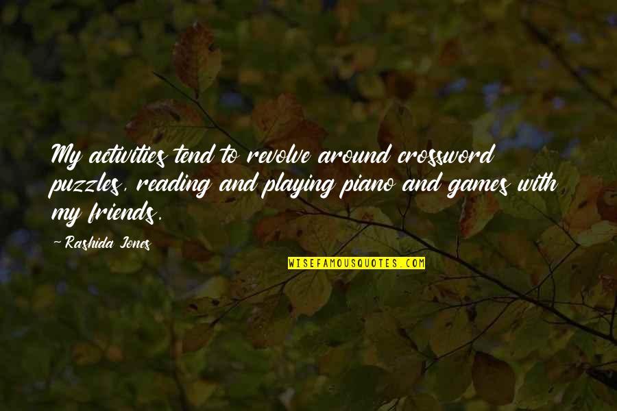Piano Playing Quotes By Rashida Jones: My activities tend to revolve around crossword puzzles,