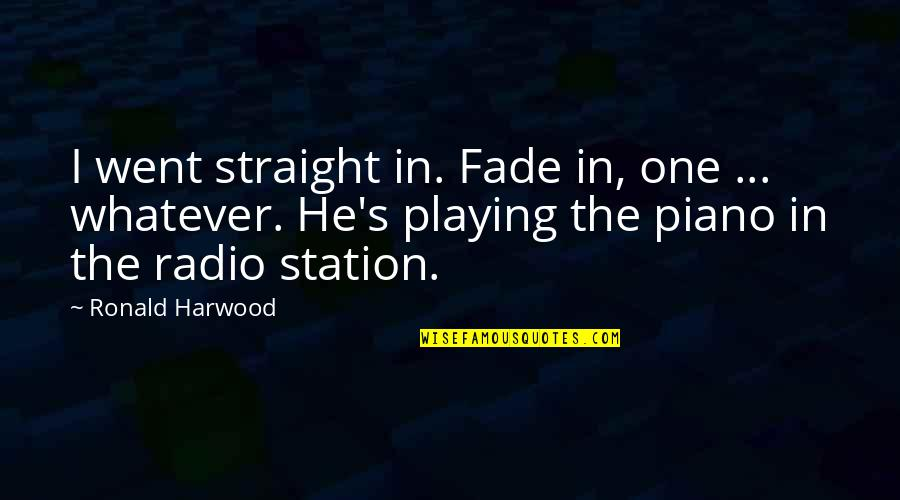 Piano Playing Quotes By Ronald Harwood: I went straight in. Fade in, one ...