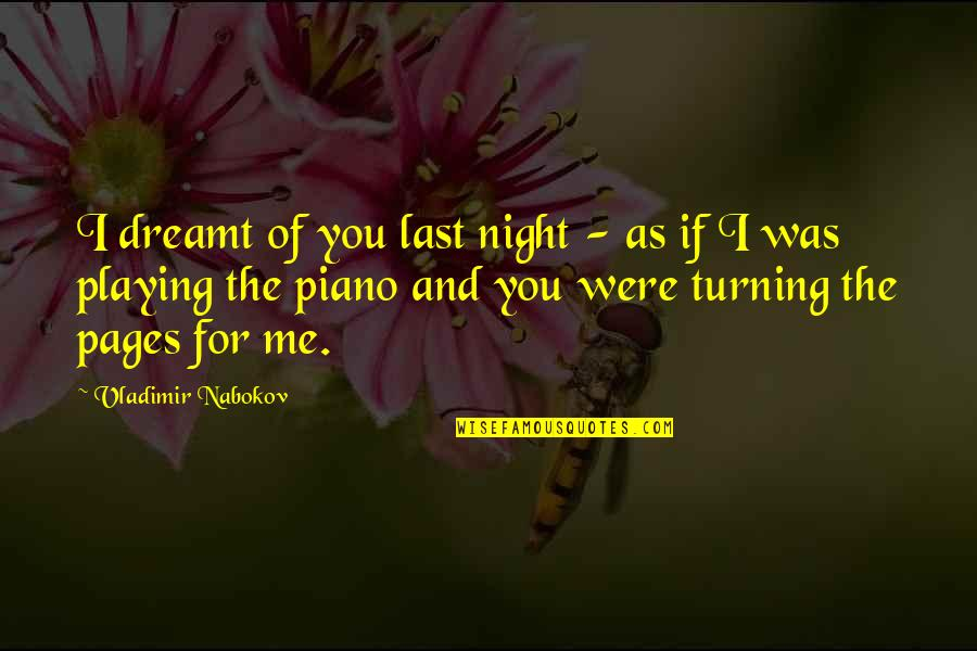 Piano Playing Quotes By Vladimir Nabokov: I dreamt of you last night - as