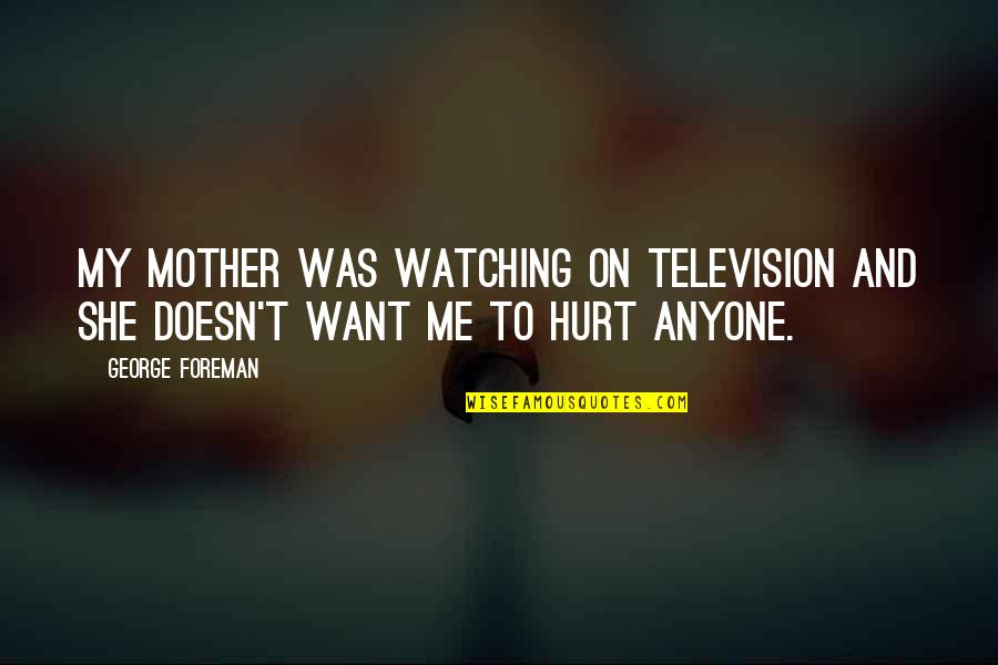 Piano Scale Quotes By George Foreman: My mother was watching on television and she