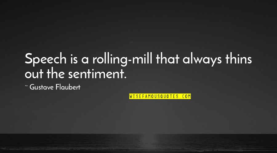 Piano Scale Quotes By Gustave Flaubert: Speech is a rolling-mill that always thins out