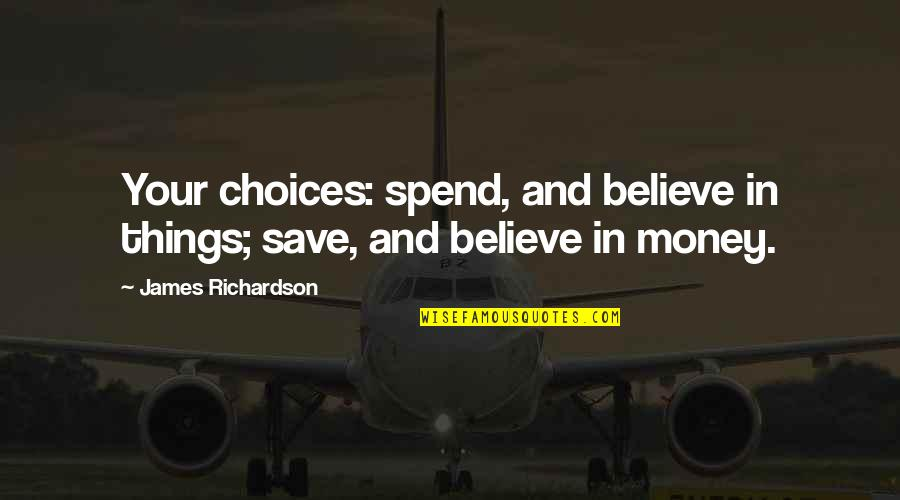 Piano Scale Quotes By James Richardson: Your choices: spend, and believe in things; save,