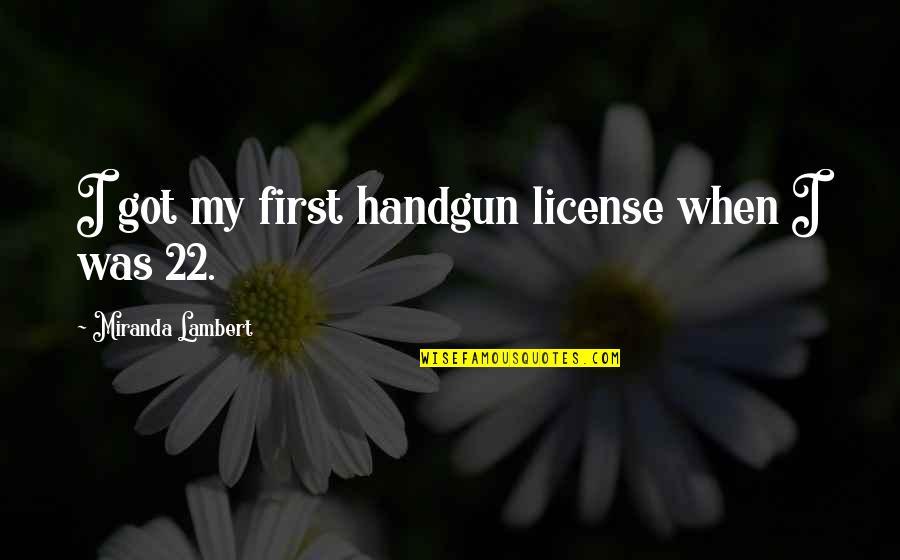 Piano Scale Quotes By Miranda Lambert: I got my first handgun license when I