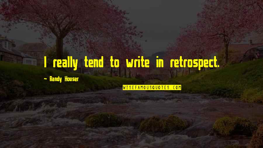 Piano Scale Quotes By Randy Houser: I really tend to write in retrospect.