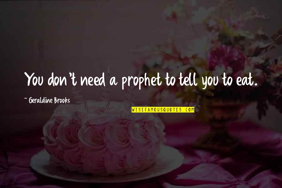 Picie Quotes By Geraldine Brooks: You don't need a prophet to tell you