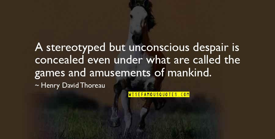 Picie Quotes By Henry David Thoreau: A stereotyped but unconscious despair is concealed even