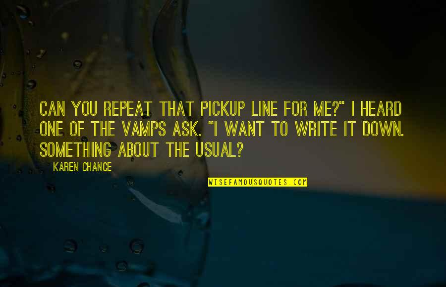 Picie Quotes By Karen Chance: Can you repeat that pickup line for me?""