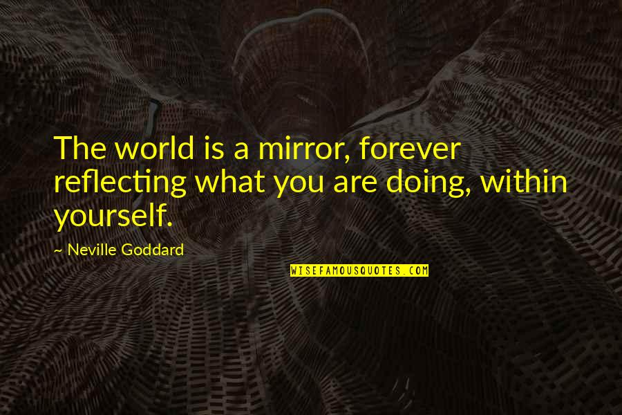 Picie Quotes By Neville Goddard: The world is a mirror, forever reflecting what