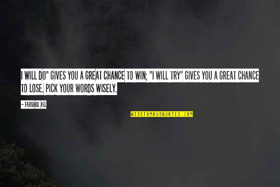 """Pick Wisely Quotes By Farshad Asl: I will do"""" gives you a great chance"""