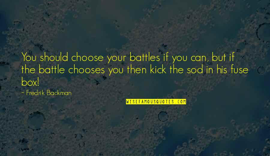 Pick Wisely Quotes By Fredrik Backman: You should choose your battles if you can,