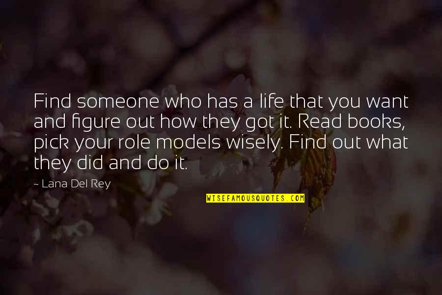 Pick Wisely Quotes By Lana Del Rey: Find someone who has a life that you