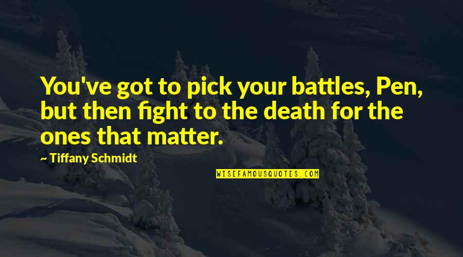 Pick Wisely Quotes By Tiffany Schmidt: You've got to pick your battles, Pen, but