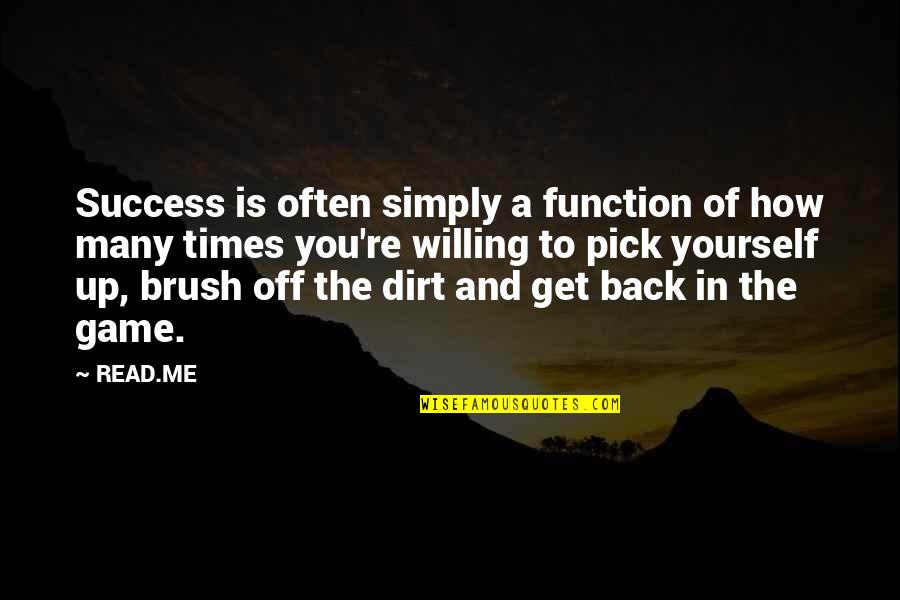 Pick Yourself Up Brush Yourself Off Quotes By READ.ME: Success is often simply a function of how