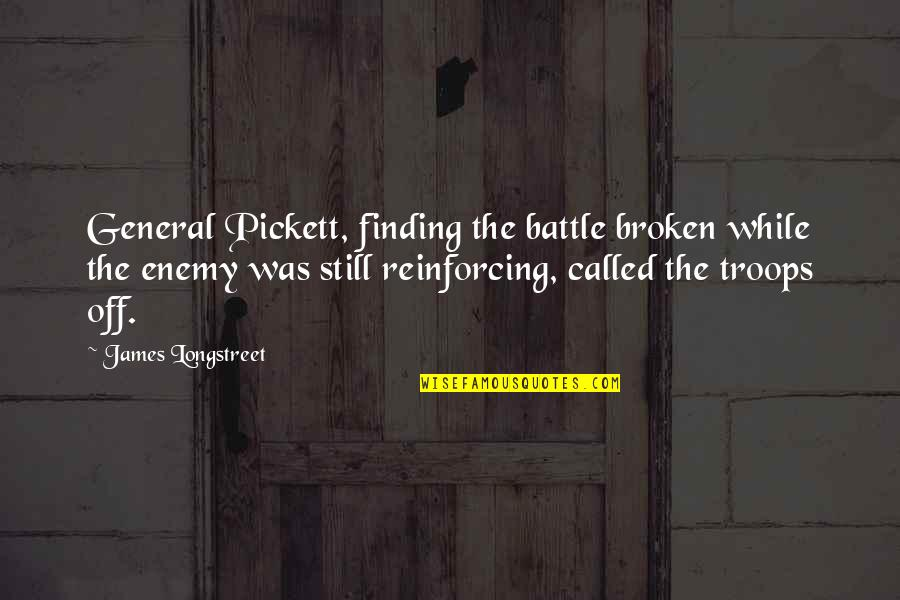 Pickett's Quotes By James Longstreet: General Pickett, finding the battle broken while the