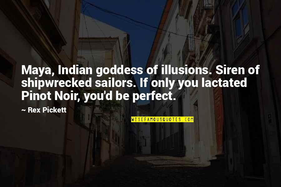 Pickett's Quotes By Rex Pickett: Maya, Indian goddess of illusions. Siren of shipwrecked