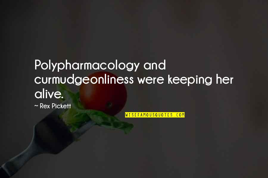 Pickett's Quotes By Rex Pickett: Polypharmacology and curmudgeonliness were keeping her alive.
