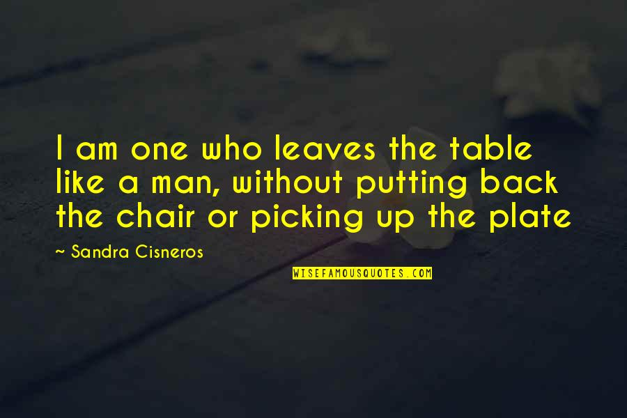Picking Back Up Quotes By Sandra Cisneros: I am one who leaves the table like