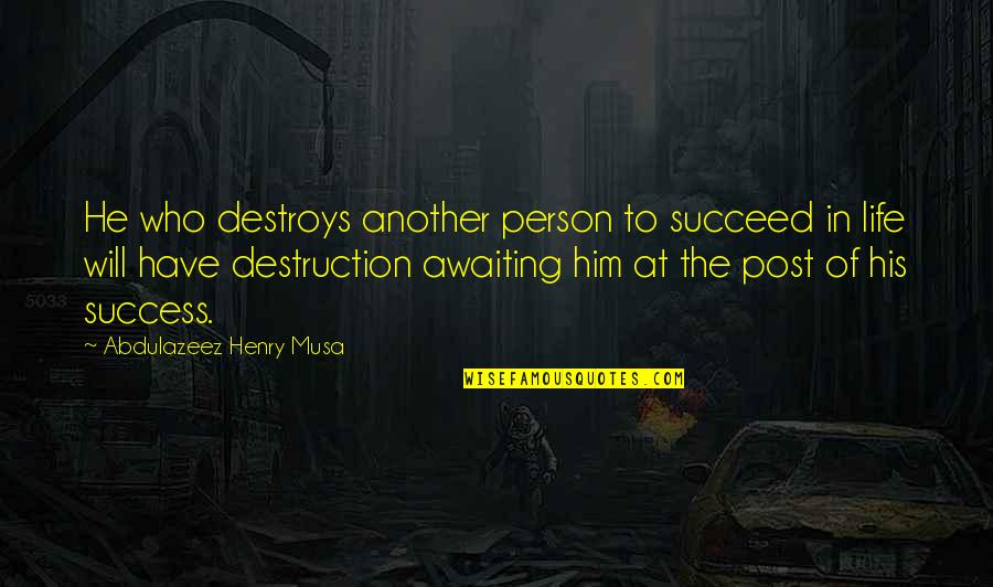 Picking Favorites Quotes By Abdulazeez Henry Musa: He who destroys another person to succeed in