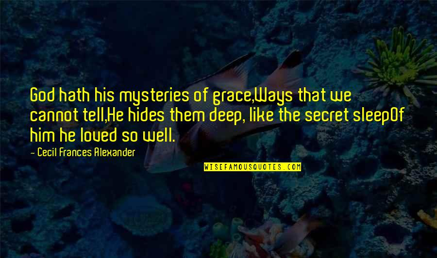 Picking Favorites Quotes By Cecil Frances Alexander: God hath his mysteries of grace,Ways that we