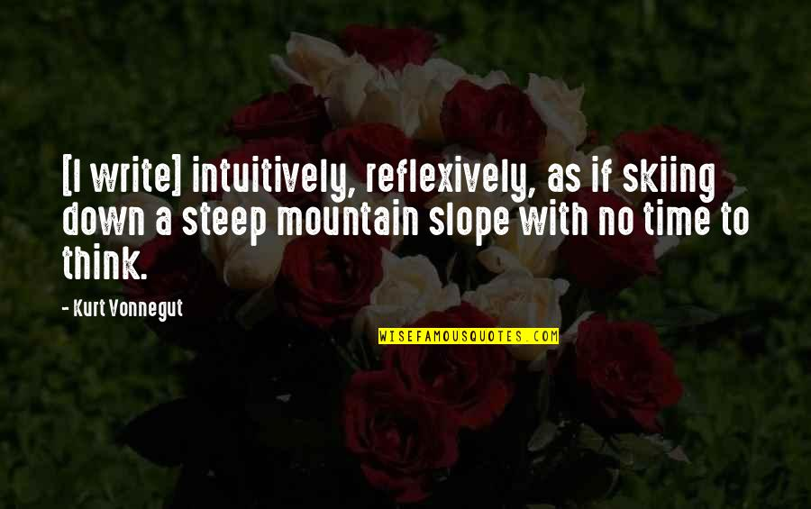 Picking Up Dog Poop Quotes By Kurt Vonnegut: [I write] intuitively, reflexively, as if skiing down