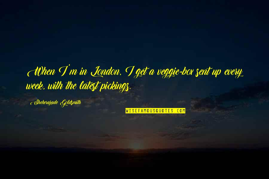 Pickings Quotes By Sheherazade Goldsmith: When I'm in London, I get a veggie-box