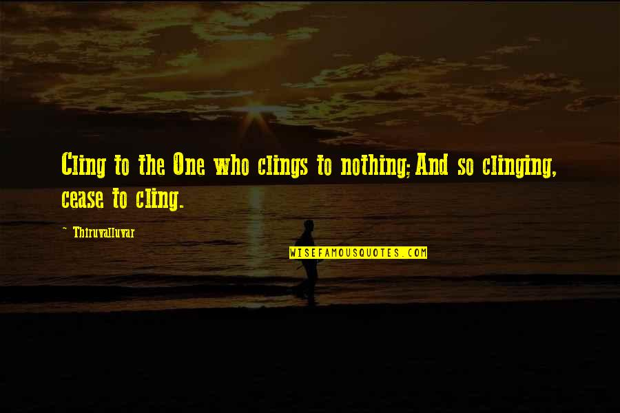 Pics Of Emojis Quotes By Thiruvalluvar: Cling to the One who clings to nothing;And