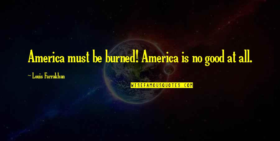 Pics Of Heartbroken Quotes By Louis Farrakhan: America must be burned! America is no good
