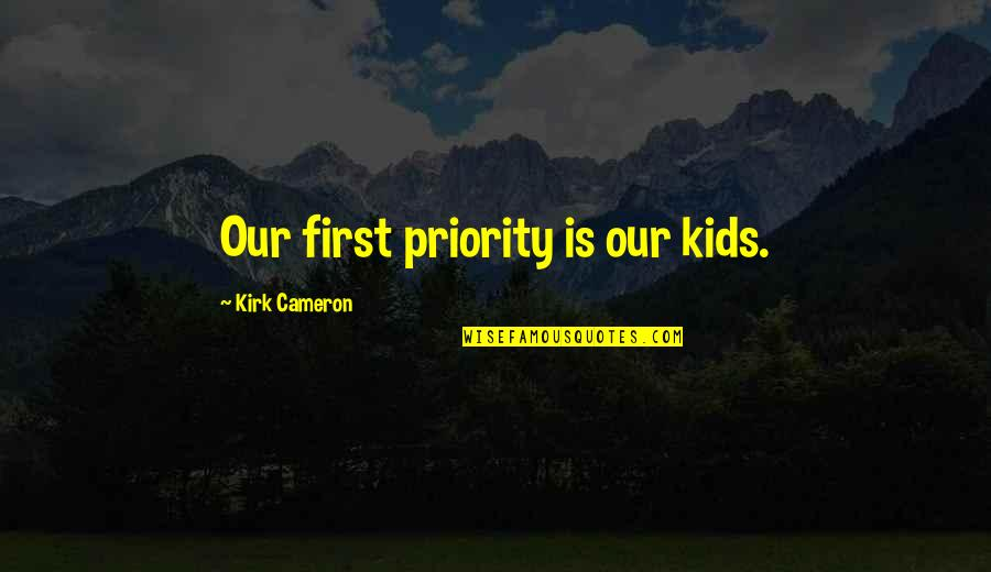 Pics Of Sad Couples With Quotes By Kirk Cameron: Our first priority is our kids.