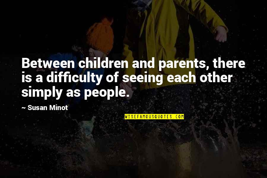 Pics Of Sad Couples With Quotes By Susan Minot: Between children and parents, there is a difficulty
