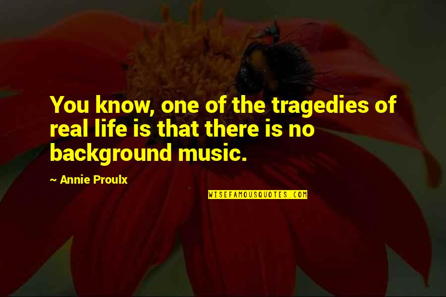 Picture Sms Quotes By Annie Proulx: You know, one of the tragedies of real