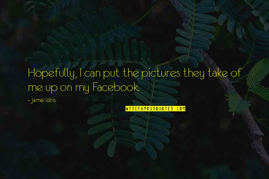 Pictures On Facebook Quotes By Jamal Idris: Hopefully, I can put the pictures they take