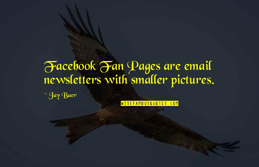 Pictures On Facebook Quotes By Jay Baer: Facebook Fan Pages are email newsletters with smaller