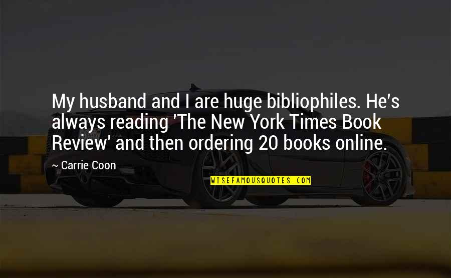 Pictures Telling Stories Quotes By Carrie Coon: My husband and I are huge bibliophiles. He's