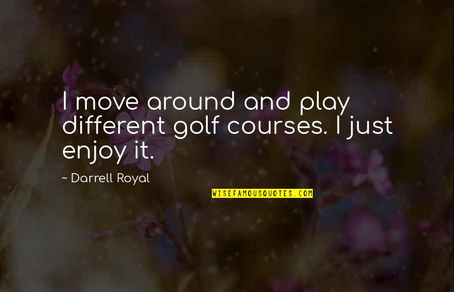 Pictures Telling Stories Quotes By Darrell Royal: I move around and play different golf courses.
