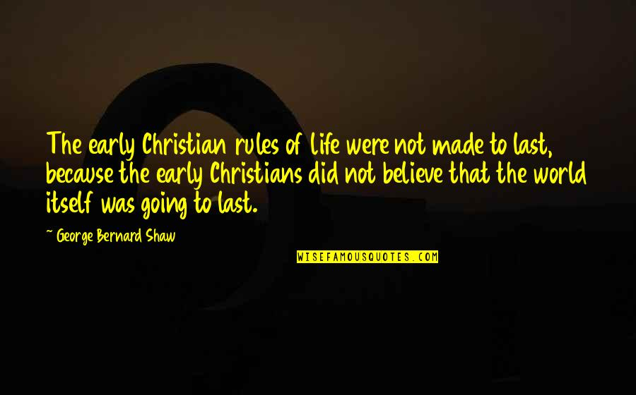 Pictures Telling Stories Quotes By George Bernard Shaw: The early Christian rules of life were not