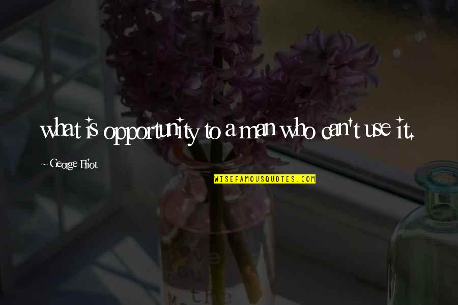 Pictures Telling Stories Quotes By George Eliot: what is opportunity to a man who can't