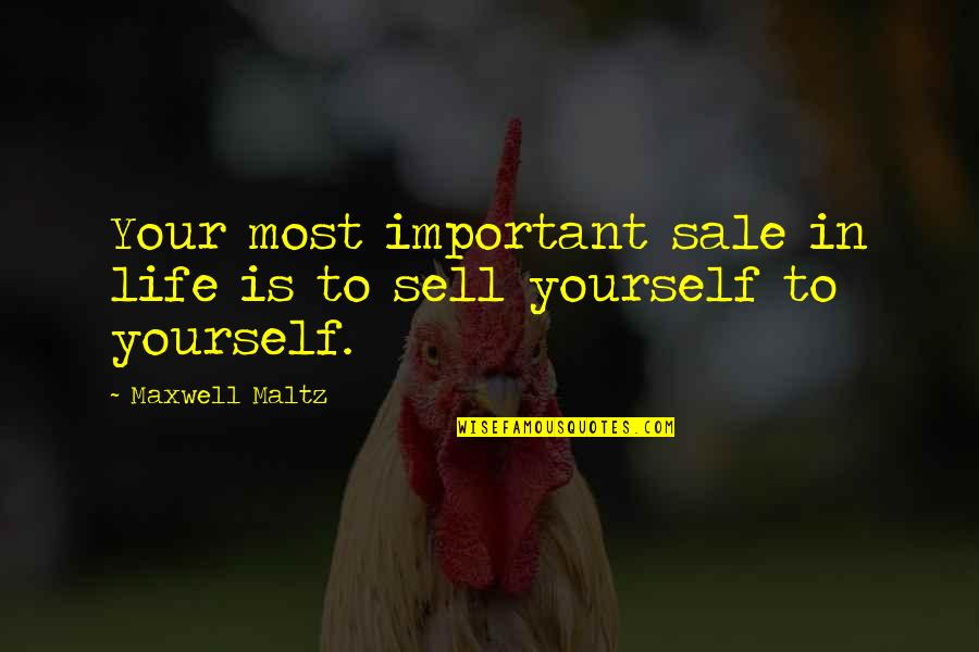 Pictures Telling Stories Quotes By Maxwell Maltz: Your most important sale in life is to