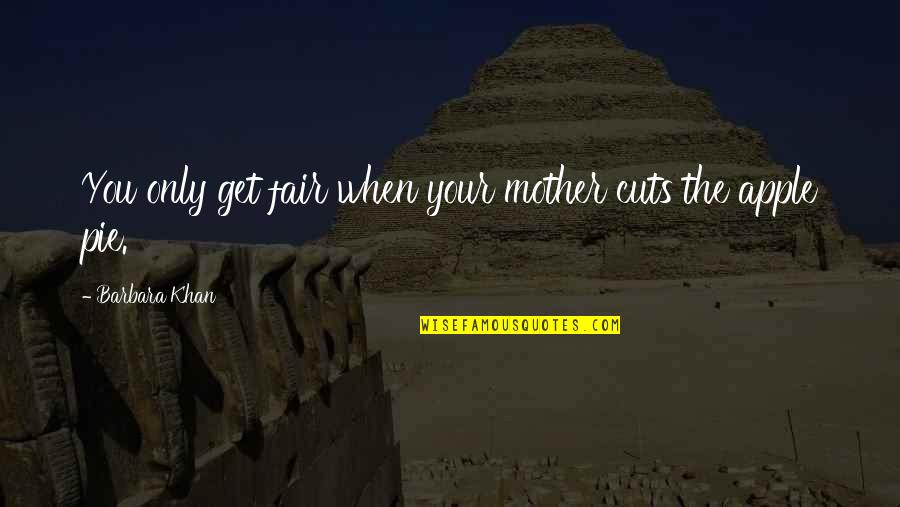 Pie Quotes By Barbara Khan: You only get fair when your mother cuts