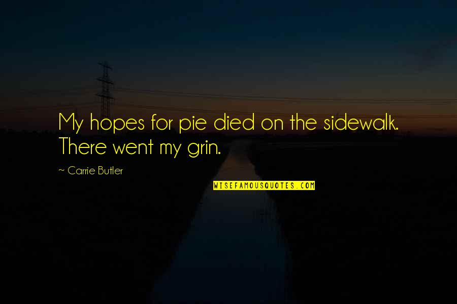 Pie Quotes By Carrie Butler: My hopes for pie died on the sidewalk.