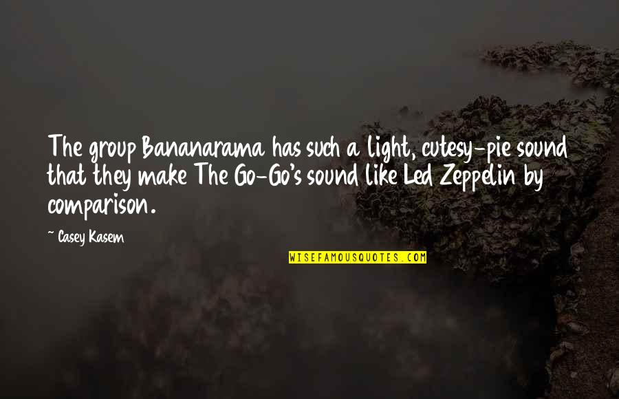 Pie Quotes By Casey Kasem: The group Bananarama has such a light, cutesy-pie